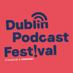 7-acts-you-need-to-hear-at-the-2018-dublin-podcast-festival